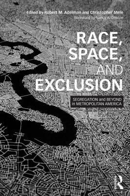 Race, Space, and Exclusion: Segregation and Beyond in Metropolitan America Robert Adelman