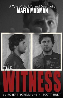 The Witness: A Tale of the Life and Death of a Mafia Madman  by  Robert Borelli