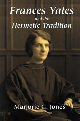 Frances Yates and the Hermetic Tradition  by  Marjorie G Jones