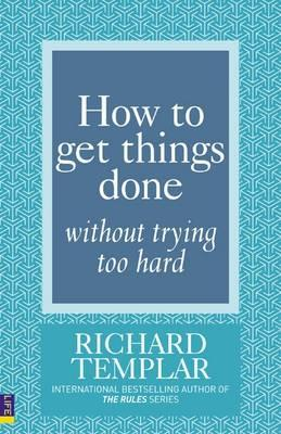 How To Get Things Done Without Trying Too Hard Richard Templar