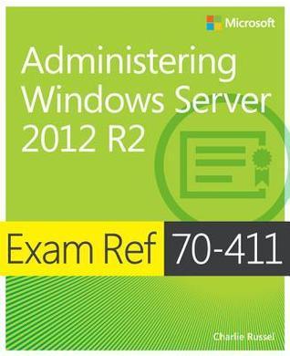 Exam Ref 70-411 Administering Windows Server 2012 R2 (McSa): Administering Windows Server 2012 R2  by  Charlie Russel
