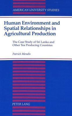 Human Environment and Spatial Relationships in Agricultural Production: The Case Study of Sri Lanka and Other Tea Producing Countries  by  Patrick Mendis