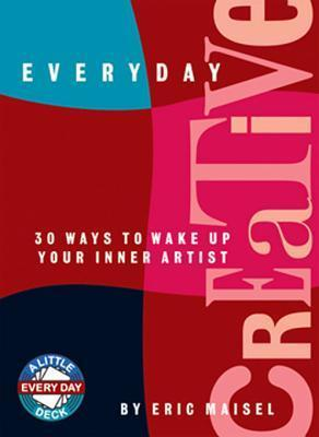 Everyday Creative: 30 Way to Wake Up Your Inner Artist Eric Maisel