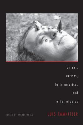 On Art, Artists, Latin America, and Other Utopias  by  Luis Camnitzer