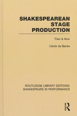 Shakespearean Stage Production: Then & Now  by  Cecile de Banke