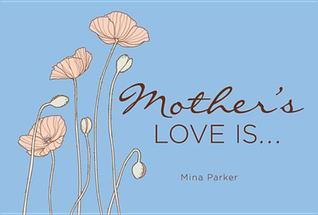 Mothers Love Is-- Mina Parker