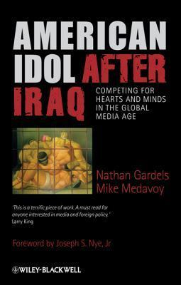 American Idol After Iraq: Competing for Hearts and Minds in the Global Media Age Nathan Gardels