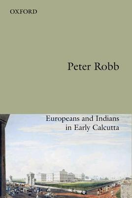 Useful Friendship: Europeans and Indians in Early Calcutta Peter  Robb