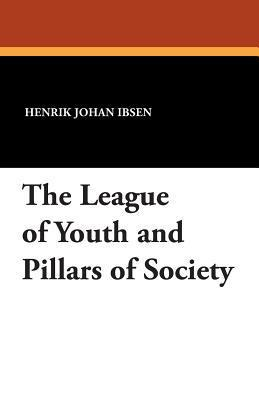 The League of Youth and Pillars of Society  by  Henrik Ibsen