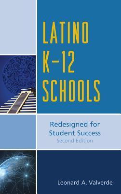 Latino K-12 Schools: Redesigned for Student Success Leonard A Valverde