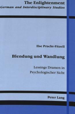 Blendung Und Wandlung: Lessings Dramen in Psychologischer Sicht Ilse Fracht-Fitzell
