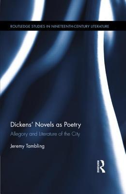 Dickens Novels as Poetry: Allegory and Literature of the City  by  Jeremy Tambling