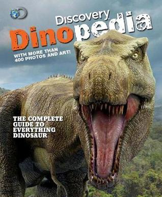 Discovery Dinopedia: The Complete Guide to Everything Dinosaur Discovery Channel