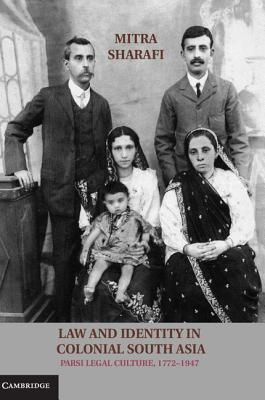 Law and Identity in Colonial South Asia: Parsi Legal Culture, 1772 1947 Mitra Sharafi