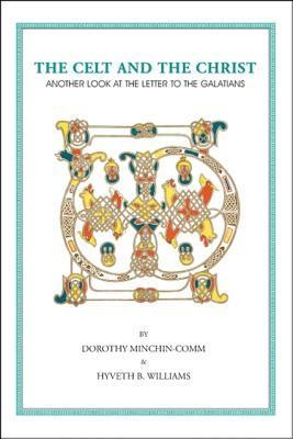 The Celt and the Christ: Another Look at the Letter to the Galatians Dorothy Minchin-Comm