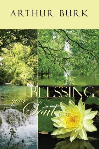 Blessing Your Soul Part 1  by  Arthur Burk