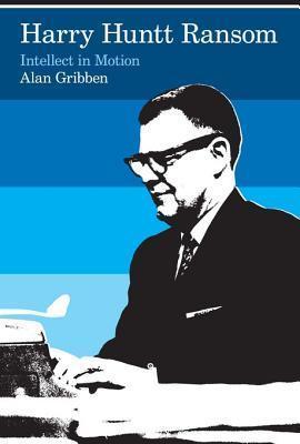 Harry Huntt Ransom: Intellect in Motion  by  Alan Gribben