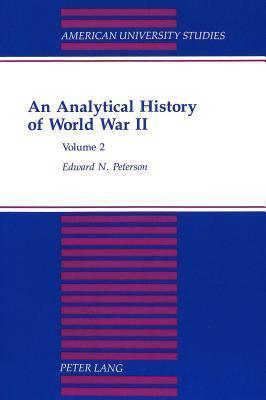 An Analytical History Of World War Ii Edward Norman Peterson