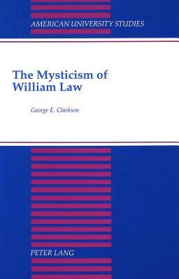The Mysticism Of William Law  by  George E. Clarkson