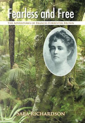 Fearless and Free: The Adventures of Frances Forrester-Brown Sara Richardson