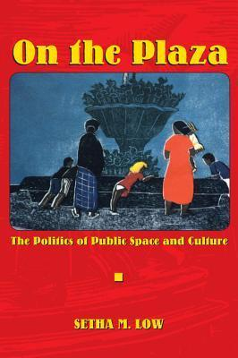 On the Plaza: The Politics of Public Space and Culture Setha M. Low
