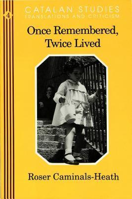 Once Remembered, Twice Lived  by  Roser Caminals-Heath