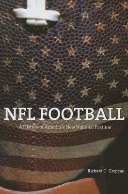 NFL Football: A History of Americas New National Pastime  by  Richard C. Crepeau