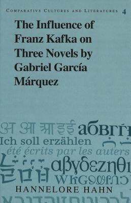 The Influence of Franz Kafka on Three Novels  by  Gabriel Garcia Marquez by Hannelore Hahn