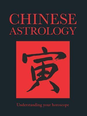 Chinese Astrology: Understanding Your Horoscope Amber Books