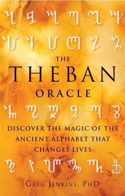 The Theban Oracle: Discover the Magic of the Ancient Alphabet That Changes Lives Greg Jenkins