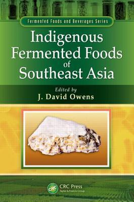 Indigenous Fermented Foods of Southeast Asia  by  J David Owens