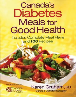 Diabetes Meals for Good Health: Includes Complete Meal Plans and 100 Recipes  by  Karen Graham
