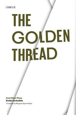 The Golden Thread and Other Plays  by  Emilio Carballido