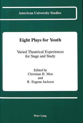 Eight Plays For Youth: Varied Theatrical Experiences For Stage And Study Christian Hollis Moe