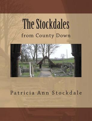 The Stockdales: From County Down  by  Patricia Ann Stockdale