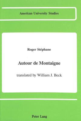 Autour de Montaigne: Translated  by  William J. Beck by Roger Stéphane