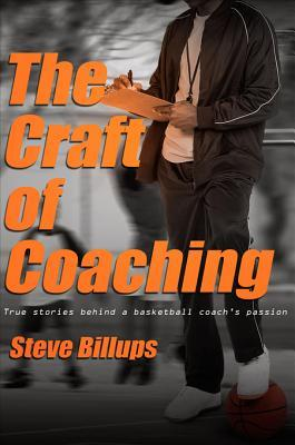 The Craft of Coaching: True Stories Behind a Basketball Coachs Passion  by  Steve Billups