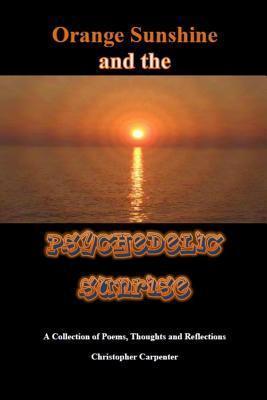 Orange Sunshine and the Psychedelic Sunrise Christopher Carpenter