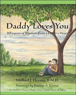 Daddy Loves You: Whispers of Wisdom from a Fathers Heart  by  Michael J. Hervey II
