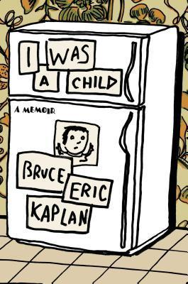 I Was a Child: A Memoir  by  Bruce Eric Kaplan