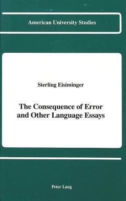 The Consequence Of Error And Other Language Essays Sterling Eisiminger