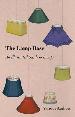 The Lamp Base - An Illustrated Guide to Lamps Various