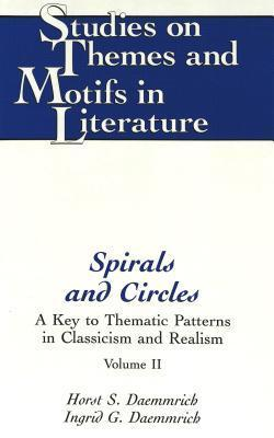 Spirals And Circles: A Key To Thematic Patterns In Classicism And Realism  by  Horst S. Daemmrich