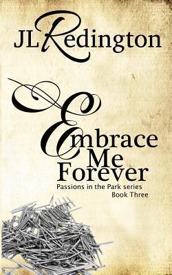 Embrace Me Forever (Passions in the Park, #3) J.L. Redington