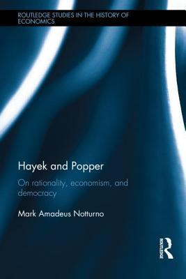 Hayek and Popper: On Rationality, Economism, and Democracy Mark Notturno