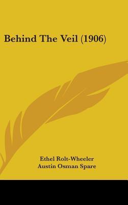 Behind the Veil (1906) Ethel Rolt-Wheeler