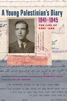 A Young Palestinians Diary, 1941-1945: The Life of Sami Amr  by  Kimberly Katz
