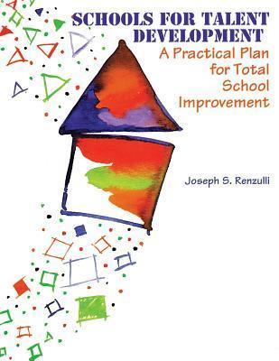 Schools For Talent Development: A Practical Plan For Total School Improvement  by  Joseph S. Renzulli