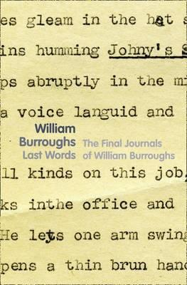 Last Words: The Journal of the Last Months of William Burroughs Life  by  William Burroughs