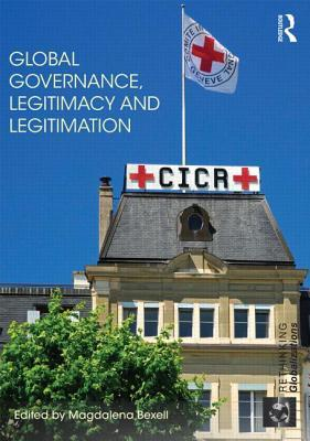Global Governance, Legitimacy and Legitimation  by  Magdalena Bexell